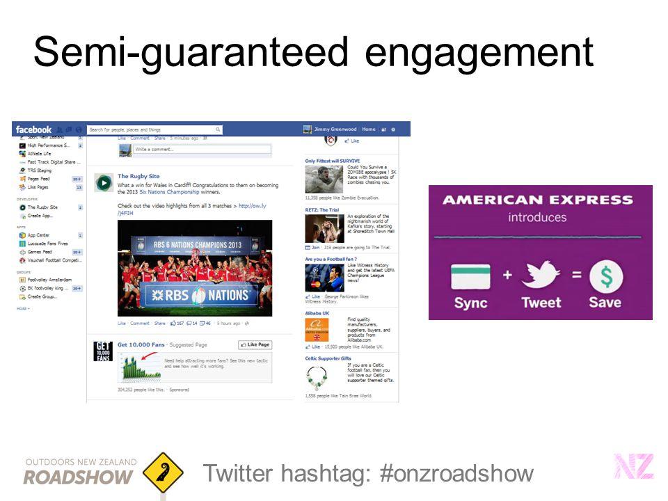 Twitter hashtag: #onzroadshow Semi-guaranteed engagement