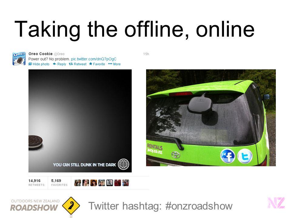 Twitter hashtag: #onzroadshow Taking the offline, online