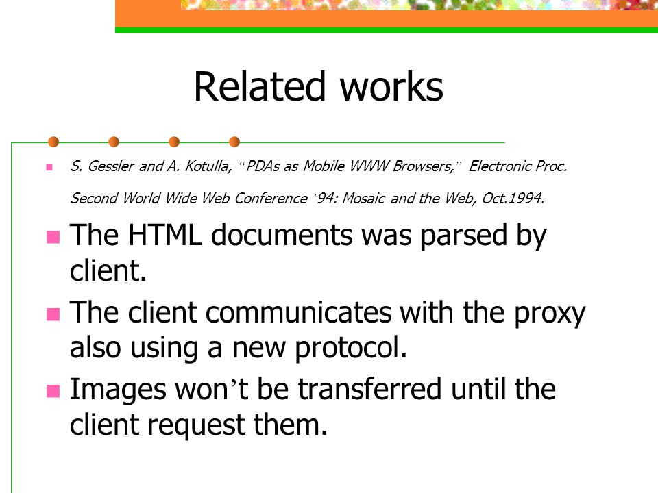 Related works S. Gessler and A. Kotulla, PDAs as Mobile WWW Browsers, Electronic Proc.