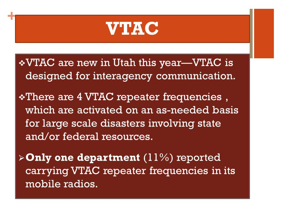 + VTAC VTAC are new in Utah this yearVTAC is designed for interagency communication. There are 4 VTAC repeater frequencies, which are activated on an