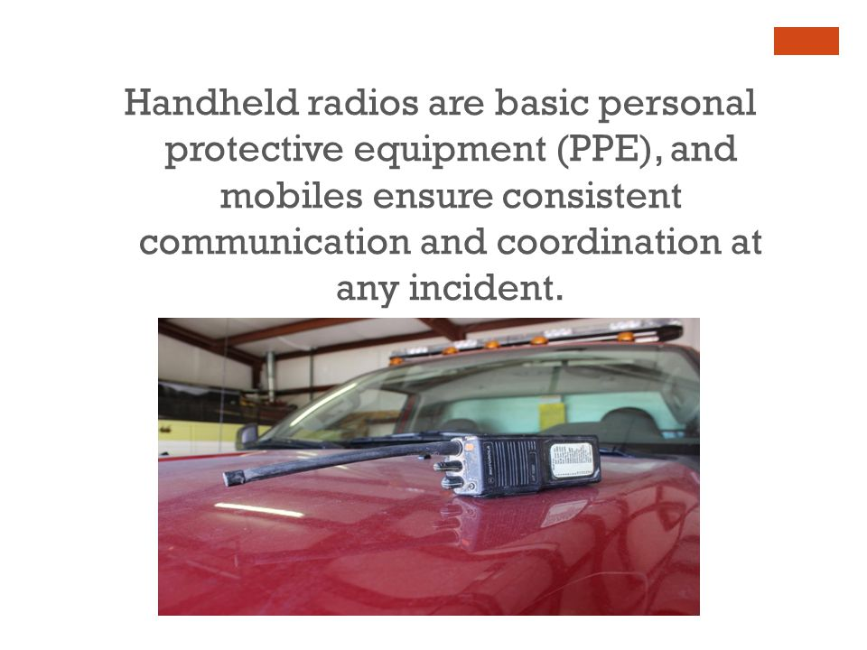 Handheld radios are basic personal protective equipment (PPE), and mobiles ensure consistent communication and coordination at any incident.
