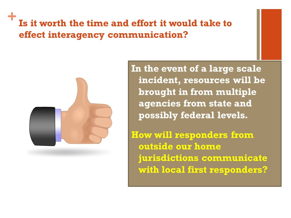+ Is it worth the time and effort it would take to effect interagency communication.