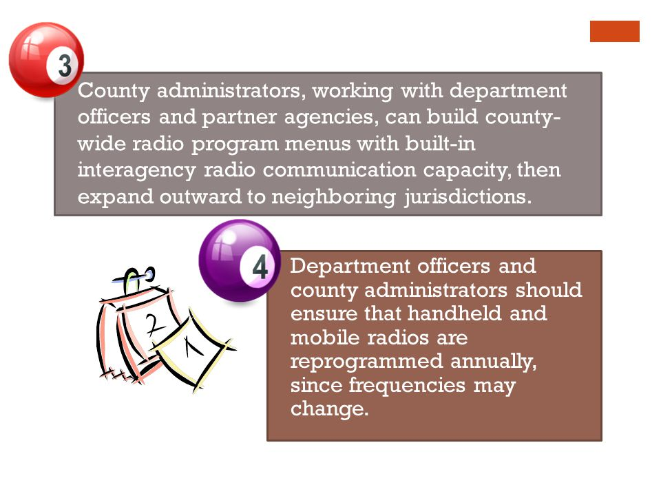 County administrators, working with department officers and partner agencies, can build county- wide radio program menus with built-in interagency radio communication capacity, then expand outward to neighboring jurisdictions.