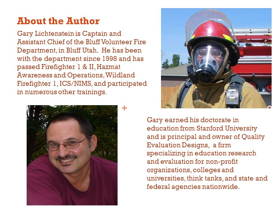 + About the Author Gary Lichtenstein is Captain and Assistant Chief of the Bluff Volunteer Fire Department, in Bluff Utah.