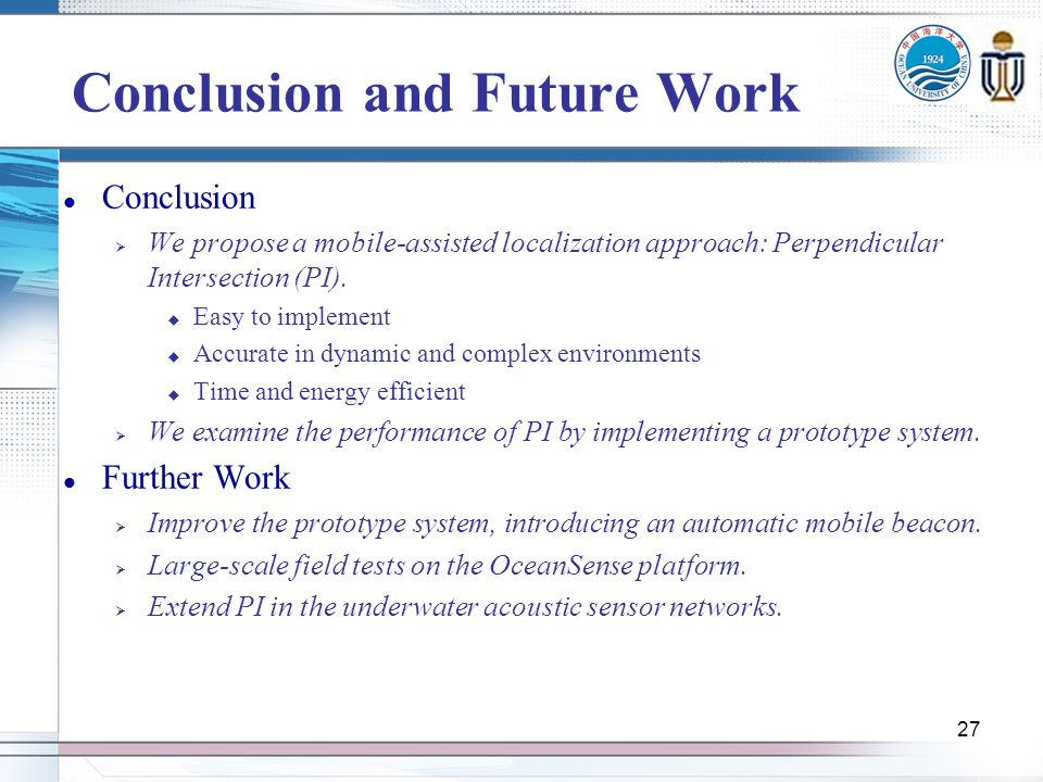 27 Conclusion and Future Work Conclusion We propose a mobile-assisted localization approach: Perpendicular Intersection (PI).