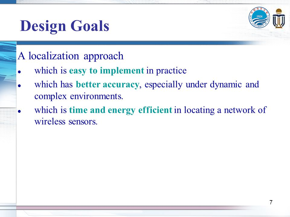 7 Design Goals A localization approach which is easy to implement in practice which has better accuracy, especially under dynamic and complex environments.