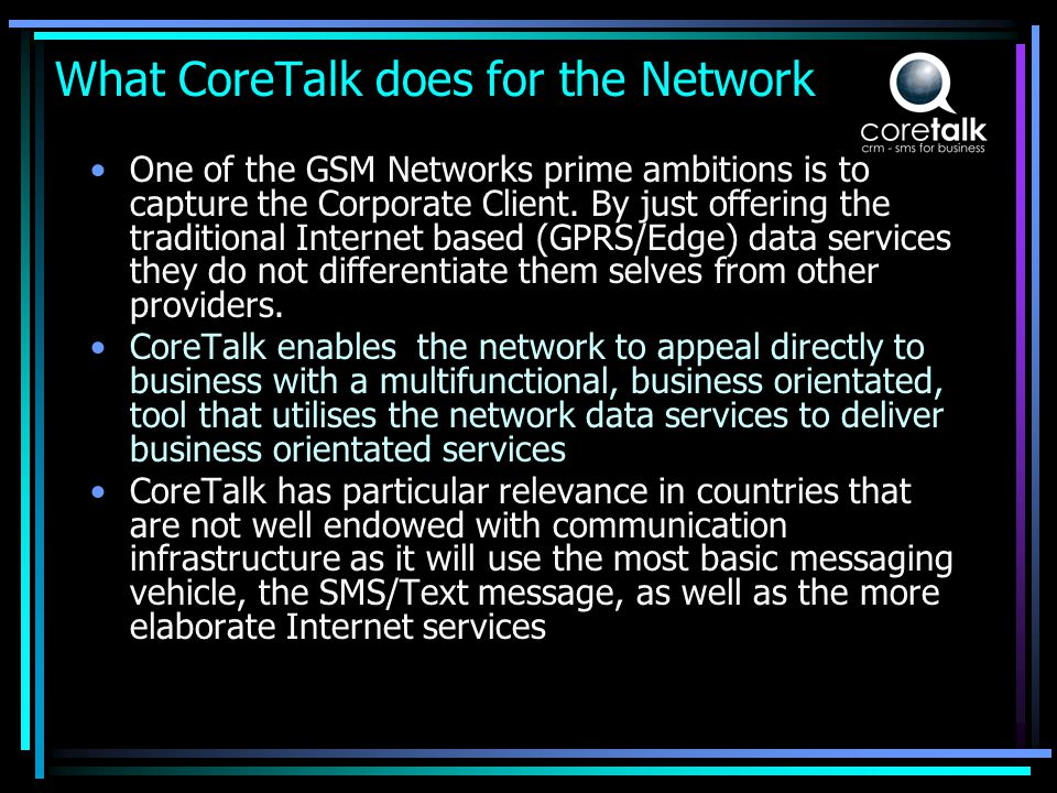 What CoreTalk does for the Network One of the GSM Networks prime ambitions is to capture the Corporate Client.