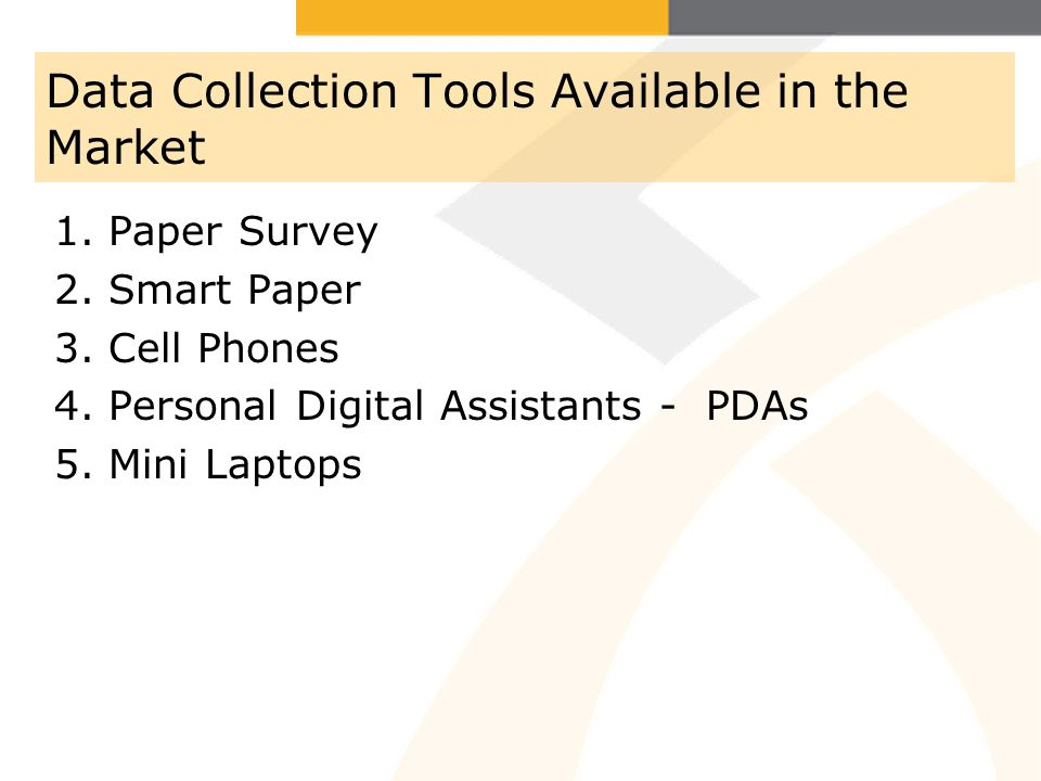 Data Collection Tools Available in the Market 1. Paper Survey 2.