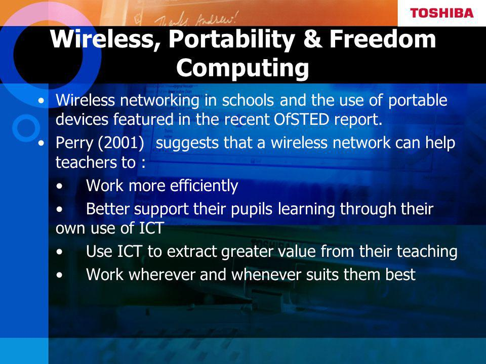 Wireless, Portability & Freedom Computing Wireless networking in schools and the use of portable devices featured in the recent OfSTED report.
