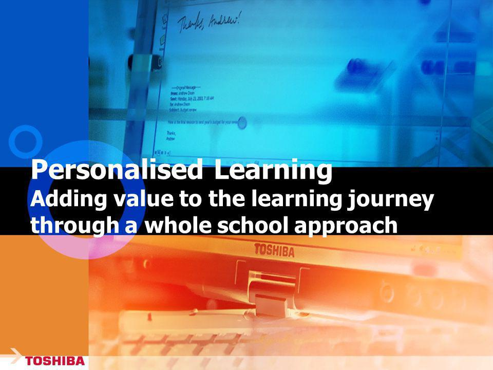 Personalised Learning Adding value to the learning journey through a whole school approach