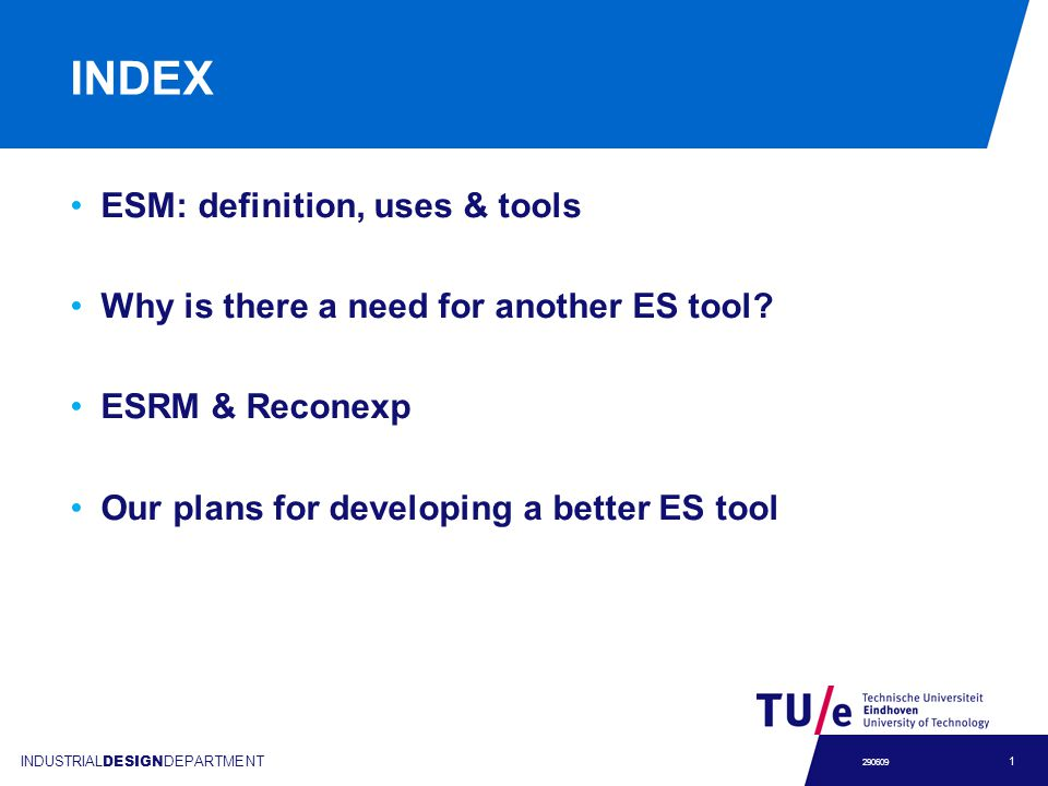 INDUSTRIAL DESIGN DEPARTMENT 1 290609 INDEX ESM: definition, uses & tools Why is there a need for another ES tool.