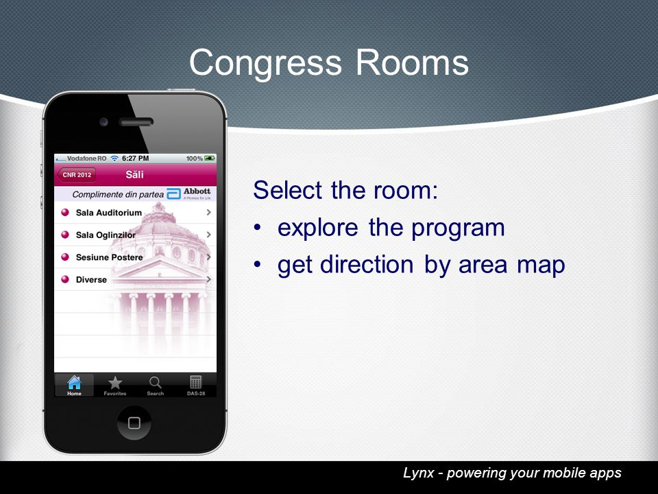 Lynx - powering your mobile apps Congress Rooms Select the room: explore the program get direction by area map