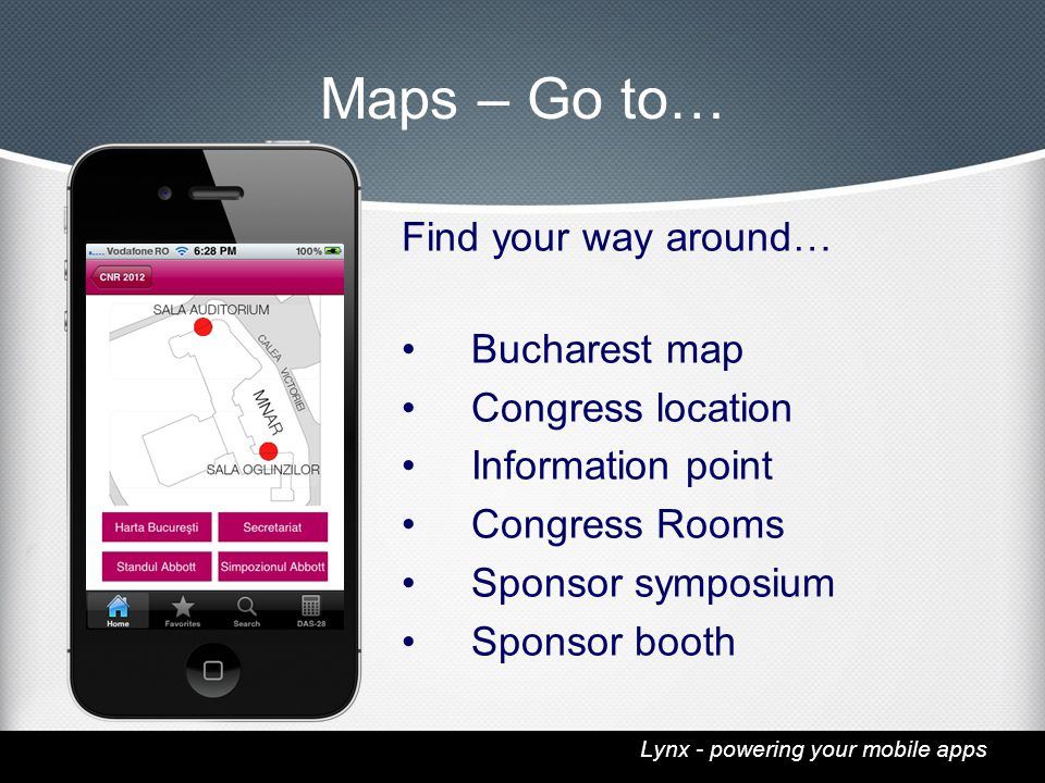 Lynx - powering your mobile apps Maps – Go to… Find your way around… Bucharest map Congress location Information point Congress Rooms Sponsor symposium Sponsor booth