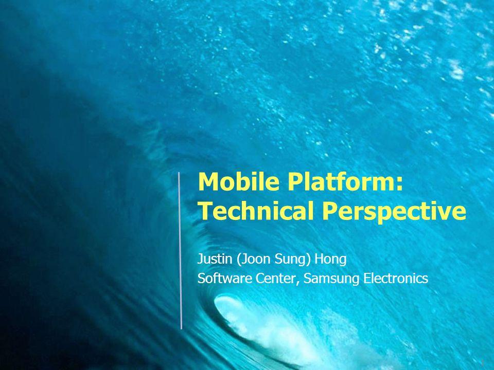 1 Mobile Platform: Technical Perspective Justin (Joon Sung) Hong Software Center, Samsung Electronics