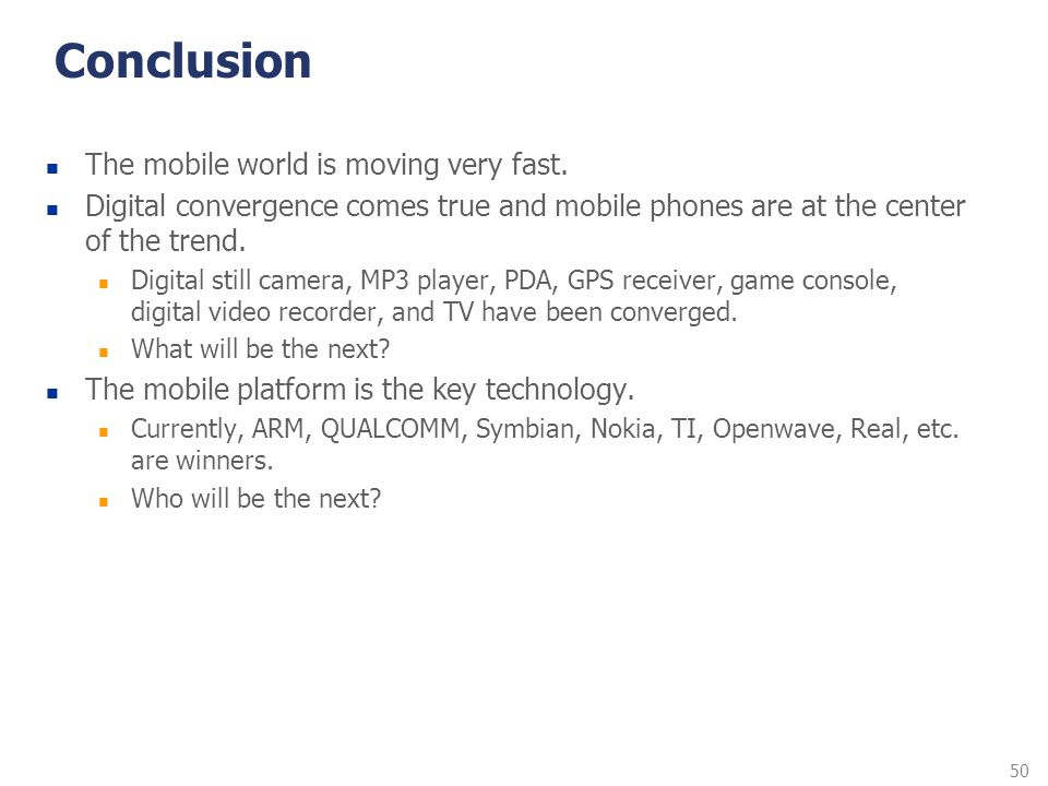 50 Conclusion The mobile world is moving very fast. Digital convergence comes true and mobile phones are at the center of the trend. Digital still cam