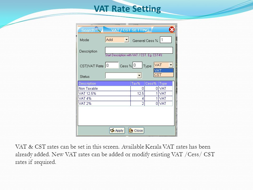 VAT Rate Setting VAT & CST rates can be set in this screen. Available Kerala VAT rates has been already added. New VAT rates can be added or modify ex