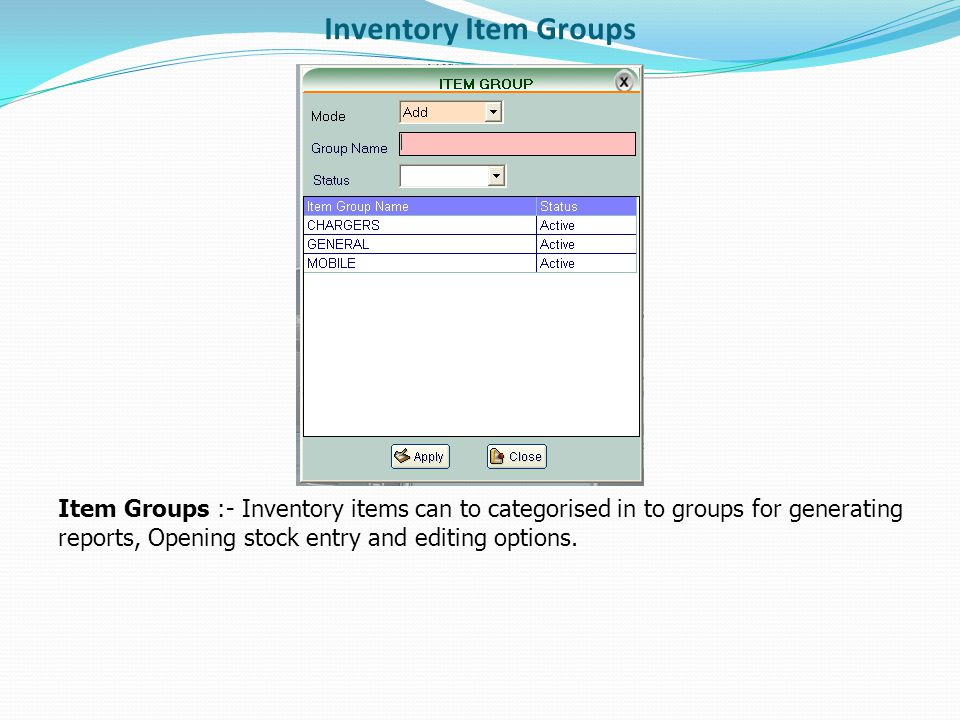 Inventory Item Groups Item Groups :- Inventory items can to categorised in to groups for generating reports, Opening stock entry and editing options.