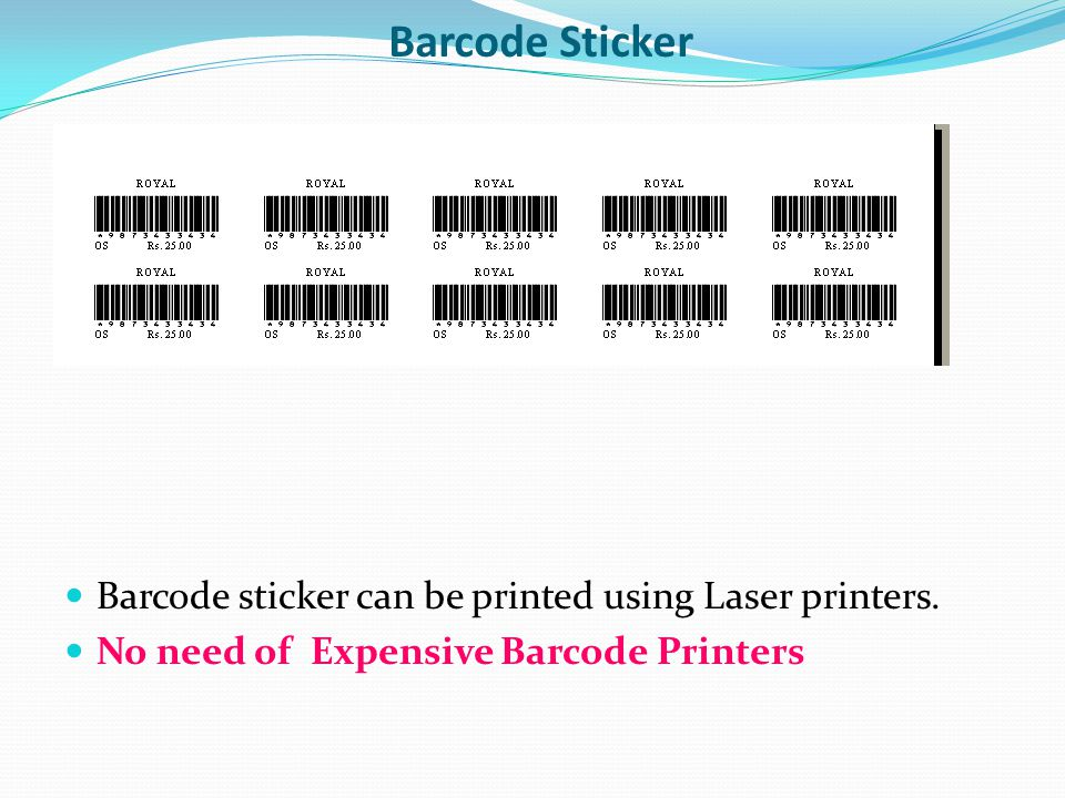 Barcode Sticker Barcode sticker can be printed using Laser printers. No need of Expensive Barcode Printers