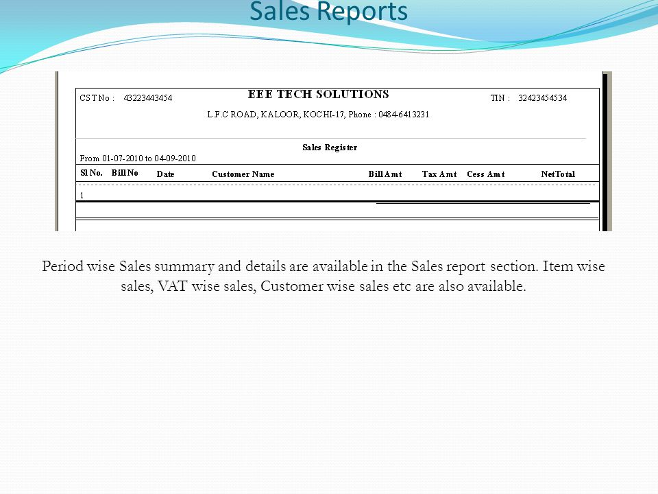 Sales Reports Period wise Sales summary and details are available in the Sales report section. Item wise sales, VAT wise sales, Customer wise sales et