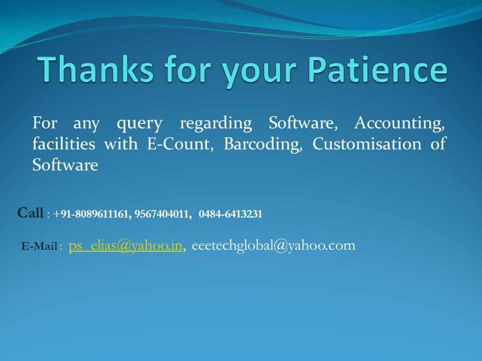 For any query regarding Software, Accounting, facilities with E-Count, Barcoding, Customisation of Software Call : +91-8089611161, 9567404011, 0484-64