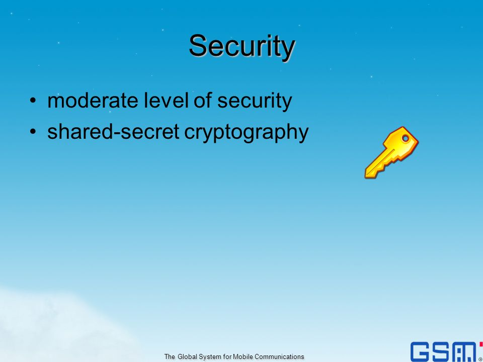 Security moderate level of security shared-secret cryptography The Global System for Mobile Communications