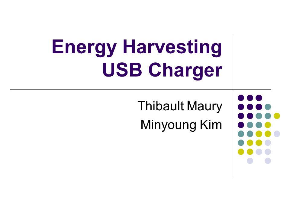 Energy Harvesting USB Charger Thibault Maury Minyoung Kim