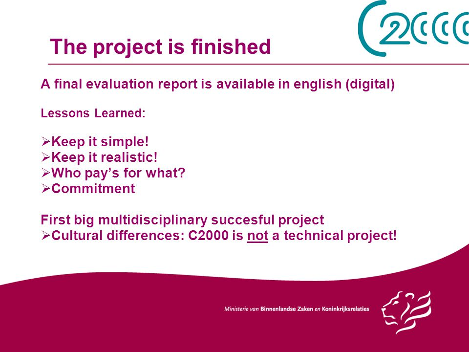 The project is finished A final evaluation report is available in english (digital) Lessons Learned: Keep it simple.