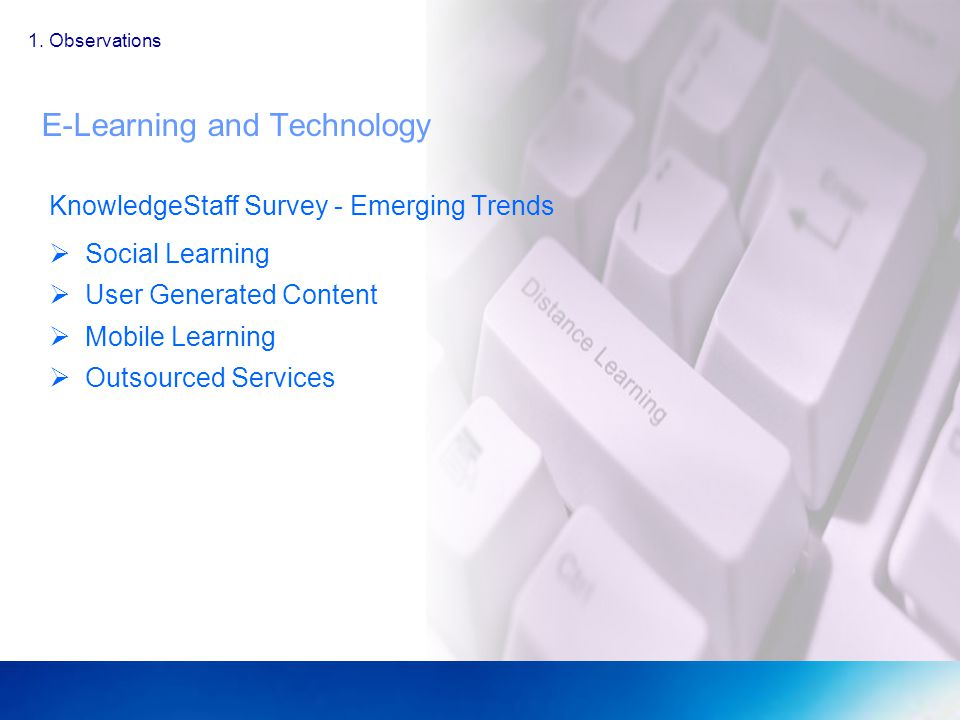E-Learning and Technology KnowledgeStaff Survey - Emerging Trends Social Learning User Generated Content Mobile Learning Outsourced Services 1.