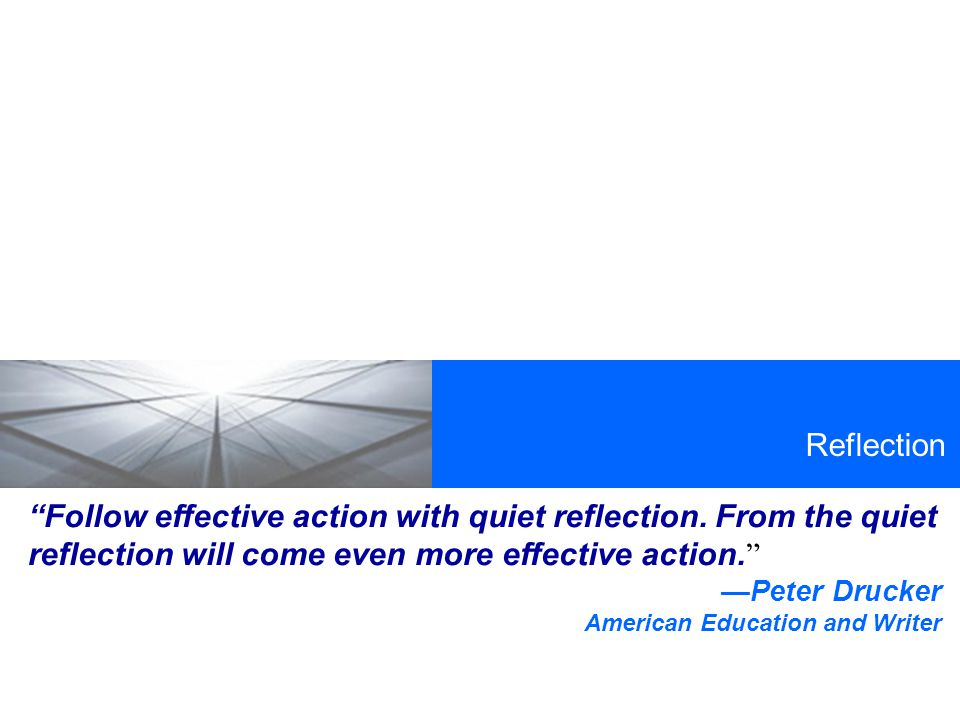 Reflection Follow effective action with quiet reflection.