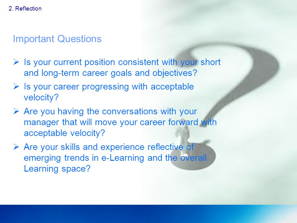 Important Questions Is your current position consistent with your short and long-term career goals and objectives.