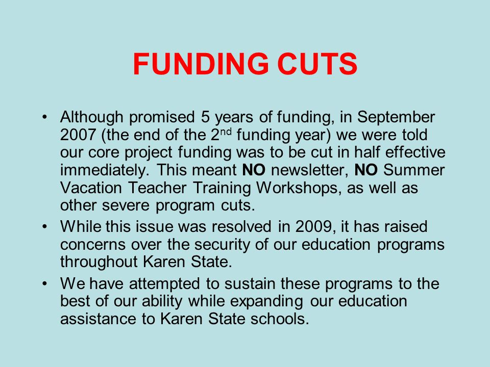 FUNDING CUTS Although promised 5 years of funding, in September 2007 (the end of the 2 nd funding year) we were told our core project funding was to b