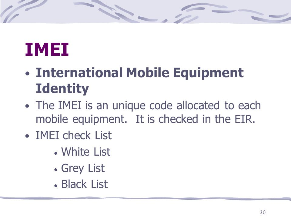 30 IMEI International Mobile Equipment Identity The IMEI is an unique code allocated to each mobile equipment.