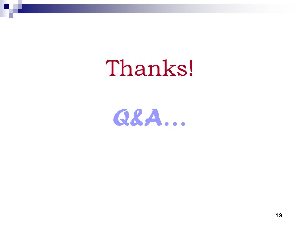 13 Thanks! Q&A…