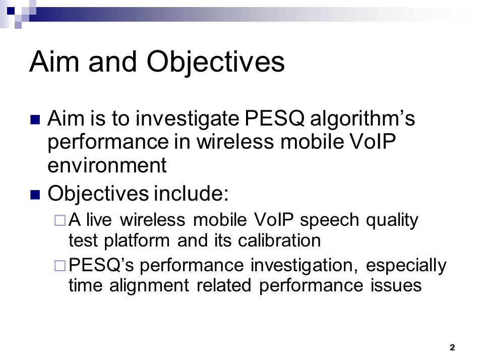 2 Aim and Objectives Aim is to investigate PESQ algorithms performance in wireless mobile VoIP environment Objectives include: A live wireless mobile VoIP speech quality test platform and its calibration PESQs performance investigation, especially time alignment related performance issues