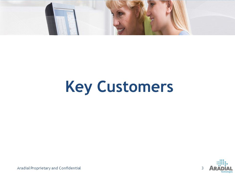 Key Customers Aradial Proprietary and Confidential3