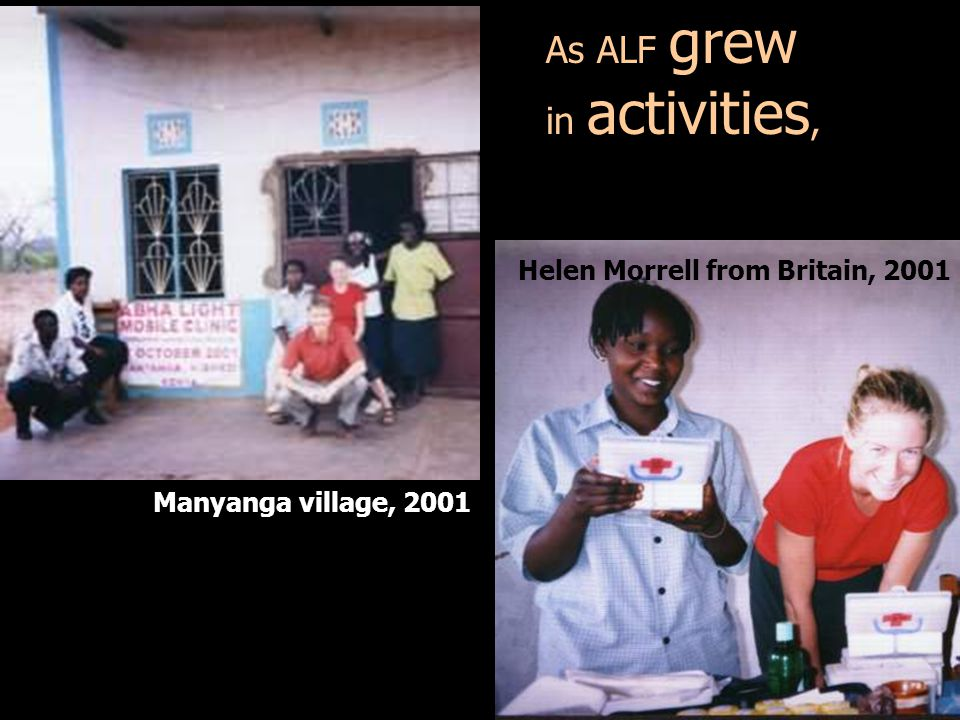 Manyanga village, 2001 Helen Morrell from Britain, 2001 As ALF grew in activities,