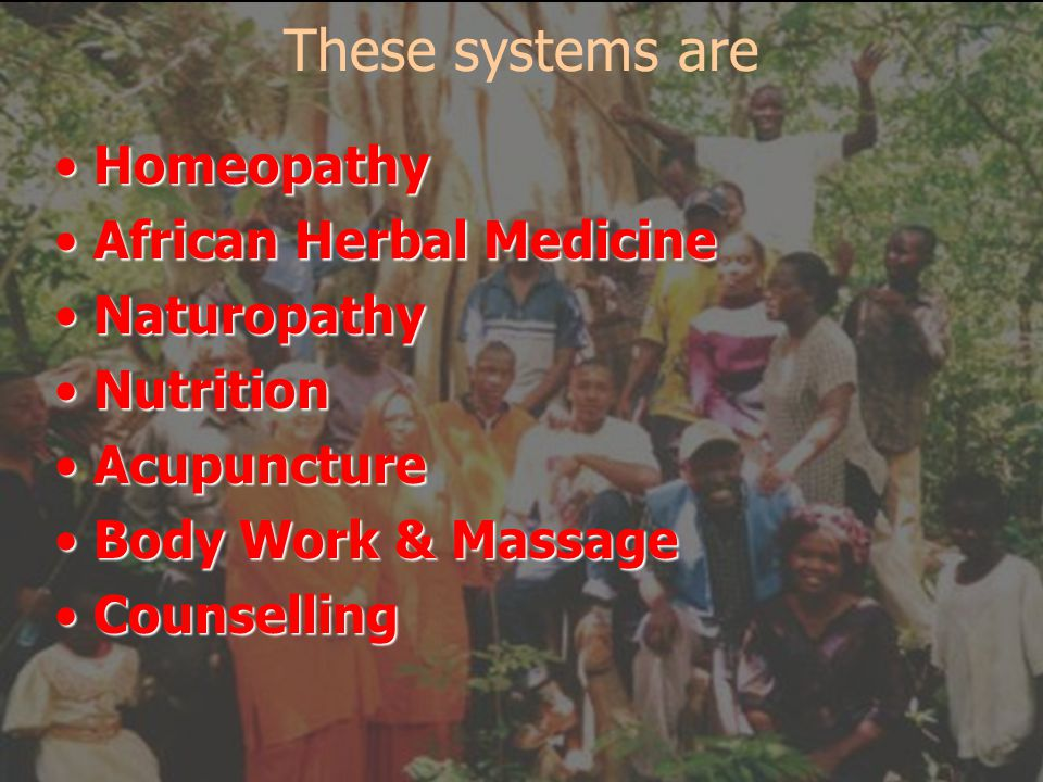 HomeopathyHomeopathy African Herbal MedicineAfrican Herbal Medicine NaturopathyNaturopathy NutritionNutrition AcupunctureAcupuncture Body Work & Massa