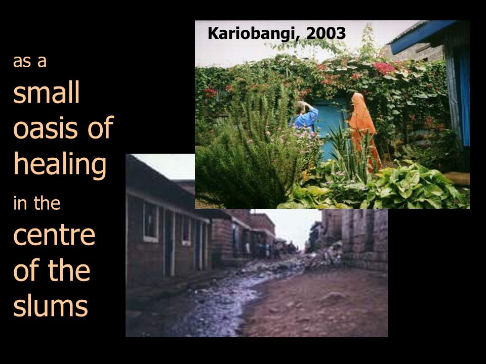 as a small oasis of healing in the centre of the slums Kariobangi, 2003