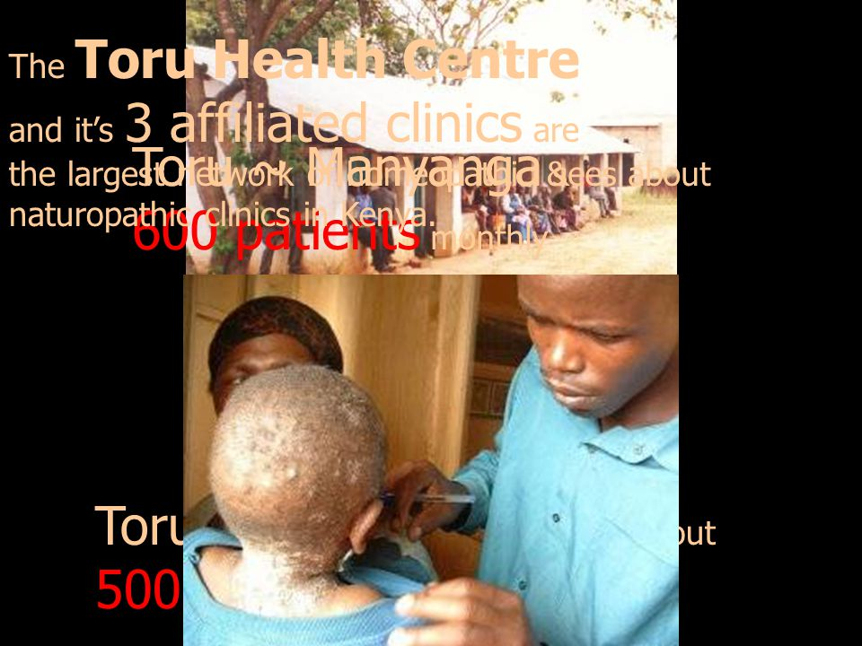 Toru ~ KambiMawe sees about 500 patients monthly Toru ~ Manyanga sees about 600 patients monthly The Toru Health Centre and its 3 affiliated clinics a