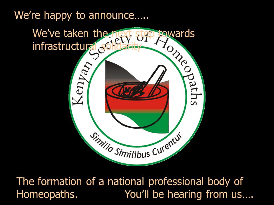 Were happy to announce….. The formation of a national professional body of Homeopaths. Weve taken the next step towards infrastructural solidarity You