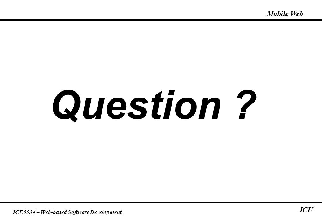 Mobile Web ICE0534 – Web-based Software Development ICU Question