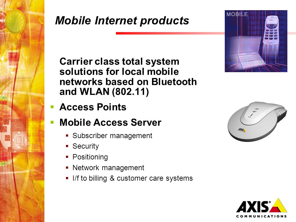 Mobile Internet products Carrier class total system solutions for local mobile networks based on Bluetooth and WLAN (802.11) Access Points Mobile Acce