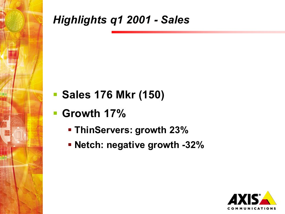 Highlights q1 2001 - Sales Sales 176 Mkr (150) Growth 17% ThinServers: growth 23% Netch: negative growth -32%