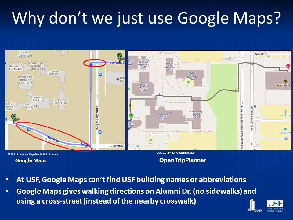 Why dont we just use Google Maps? At USF, Google Maps cant find USF building names or abbreviations Google Maps gives walking directions on Alumni Dr.