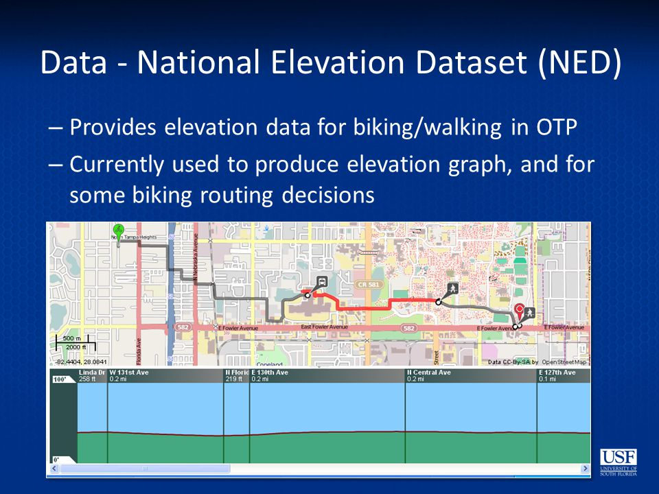 Data - National Elevation Dataset (NED) – Provides elevation data for biking/walking in OTP – Currently used to produce elevation graph, and for some