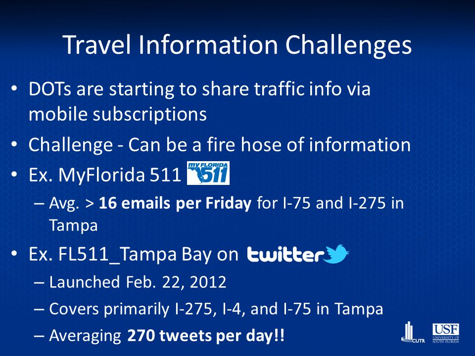 Travel Information Challenges DOTs are starting to share traffic info via mobile subscriptions Challenge - Can be a fire hose of information Ex. MyFlo