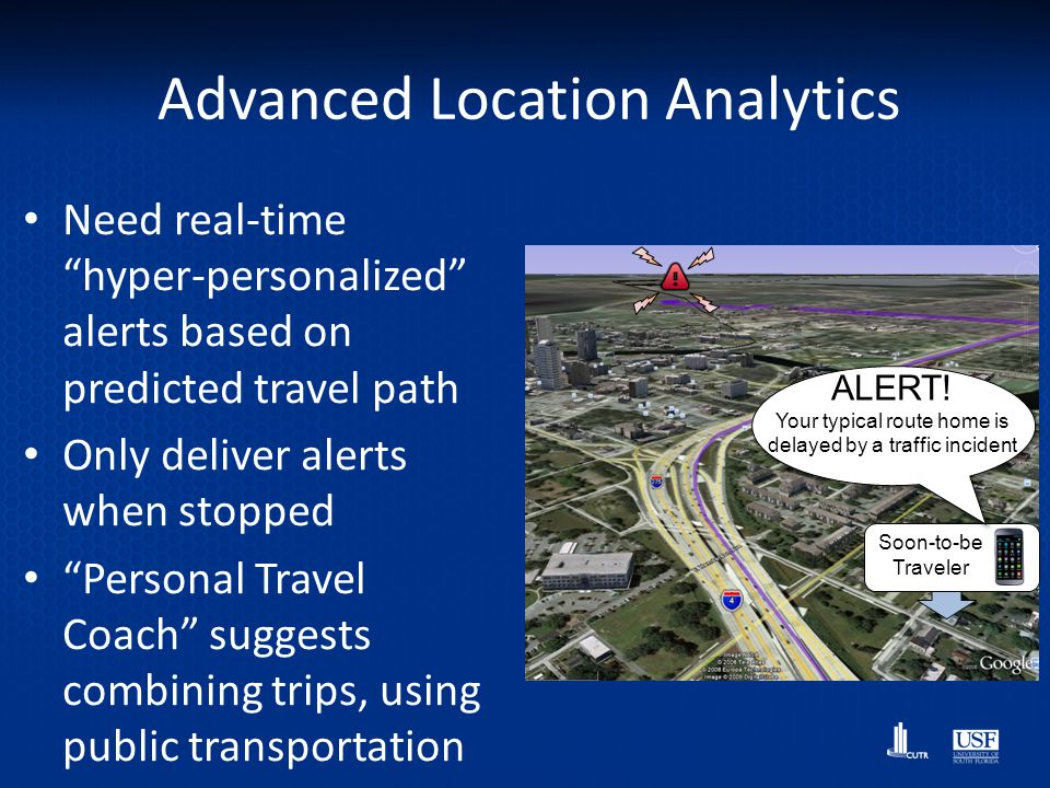 Advanced Location Analytics Need real-time hyper-personalized alerts based on predicted travel path Only deliver alerts when stopped Personal Travel C