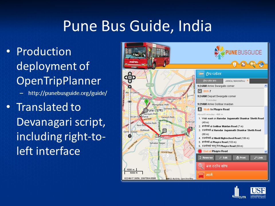 Pune Bus Guide, India Production deployment of OpenTripPlanner – http://punebusguide.org/guide/ Translated to Devanagari script, including right-to- l