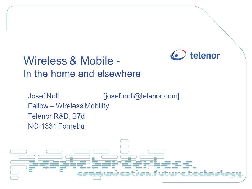 26.8.2003, Josef NollHome Networking2 Related projects l Eurescom P1118 – Bluetooth access, opportunity for operators (closed) l Eurescom P1206 - Broadband services in the Intelligent Wireless Home ongoing project: www.eurescom.dewww.eurescom.de l Telenors home of the future www.fremtidshuset.com/eng/ l ePerSpace – Towards personalised services at home and everywhere EU 6 th framework project - under negotiation