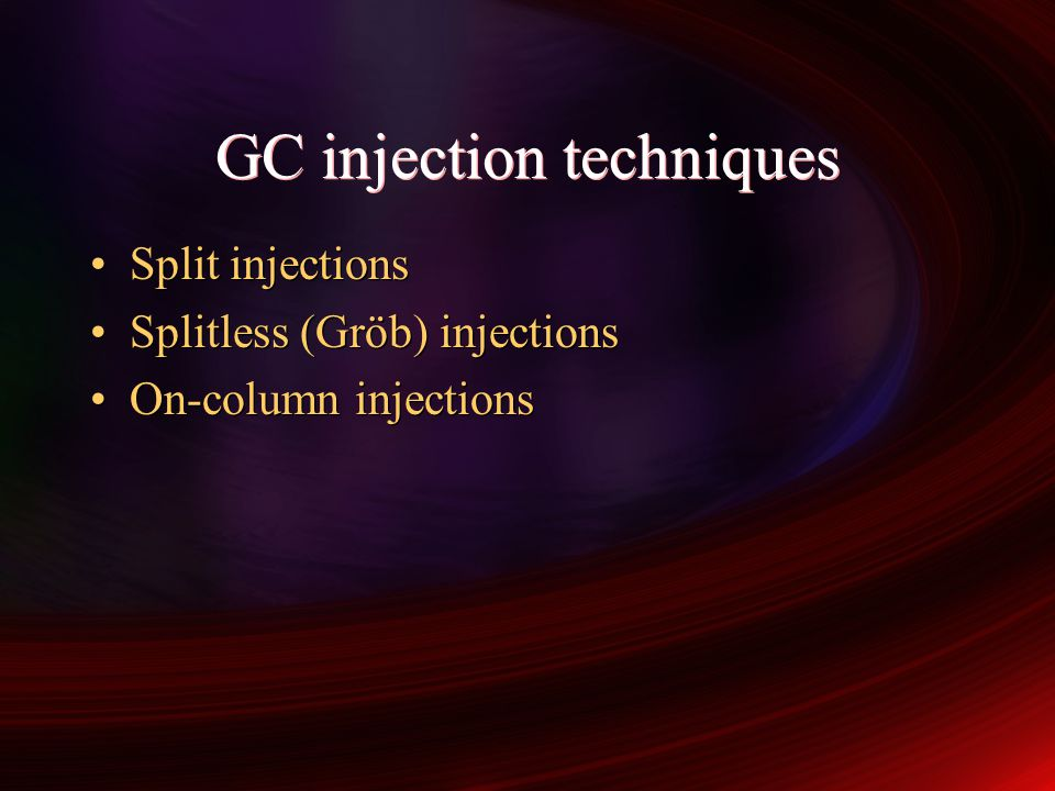 GC injection techniques Split injections Splitless (Gröb) injections On-column injections Split injections Splitless (Gröb) injections On-column injec